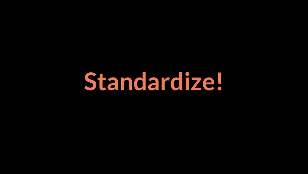 Standardize!