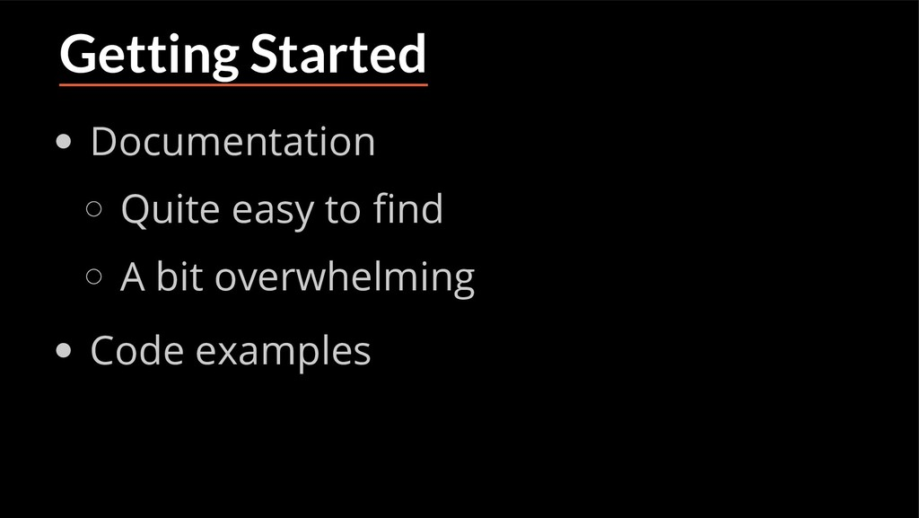 Getting Started Documentation Quite easy to nd ...
