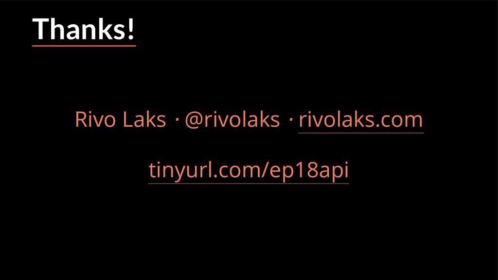 Thanks! Rivo Laks ⋅ @rivolaks ⋅ rivolaks.com ti...