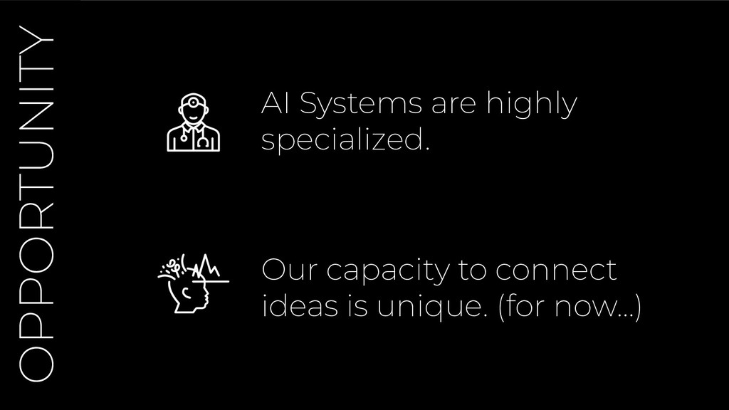 OPPORTUNITY AI Systems are highly specialized. ...