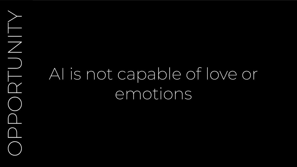 AI is not capable of love or emotions OPPORTUNI...