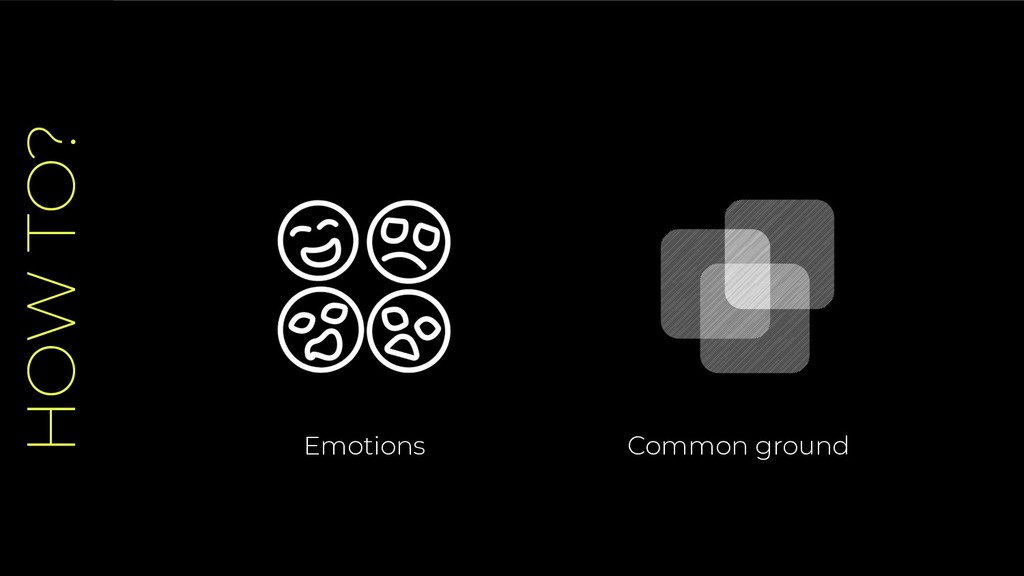 HOW TO? Emotions Common ground