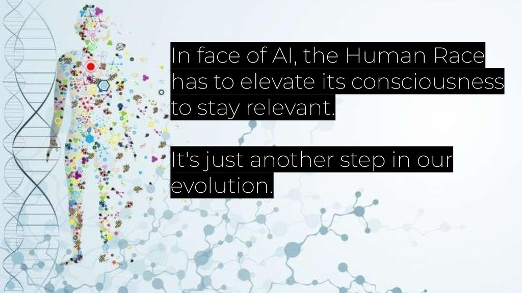 In face of AI, the Human Race has to elevate it...