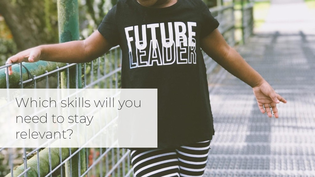 Which skills will you need to stay relevant?