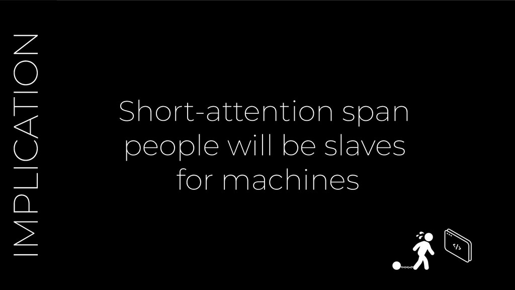 Short-attention span people will be slaves for ...