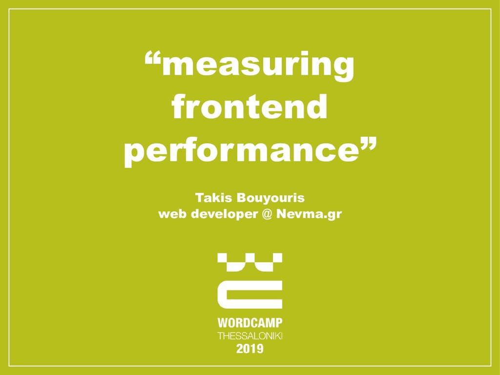 """measuring frontend performance"" Takis Bouyouri..."