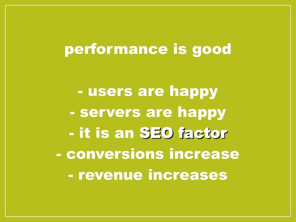 performance is good - users are happy - servers...
