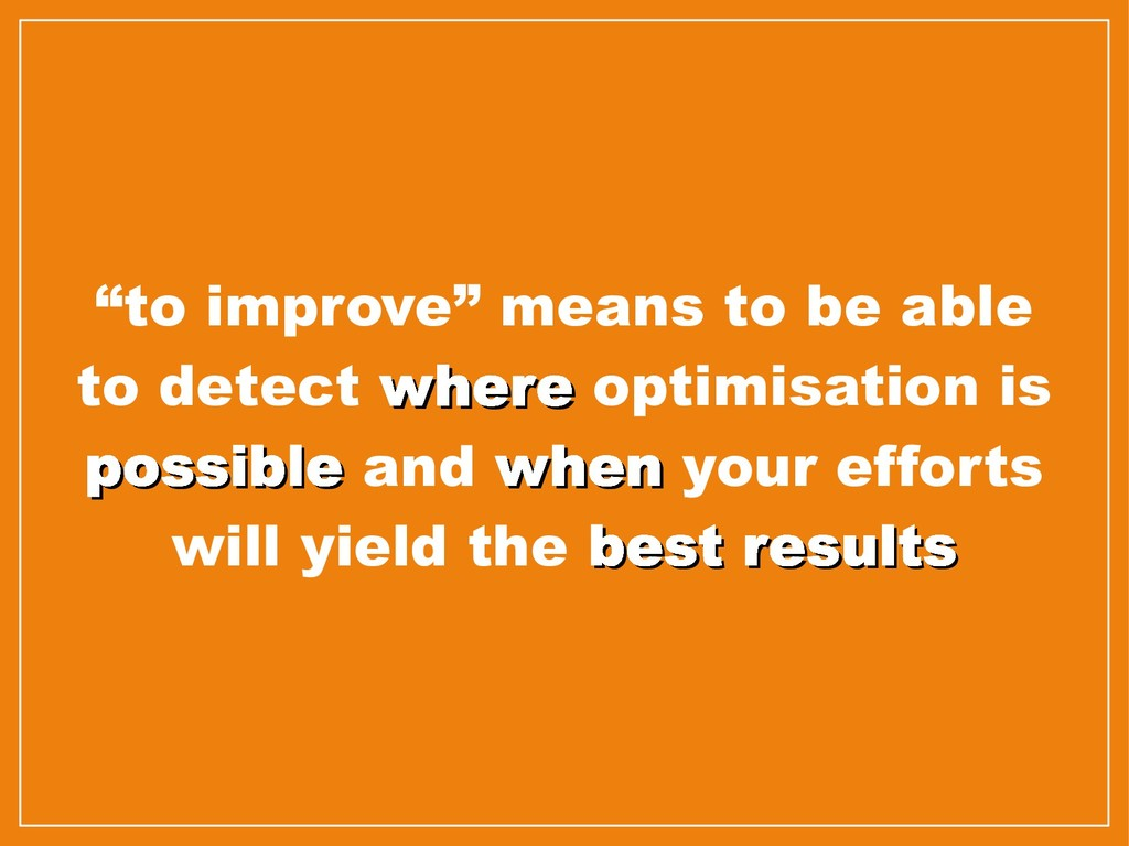 """""""to improve"""" means to be able to detect where w..."""