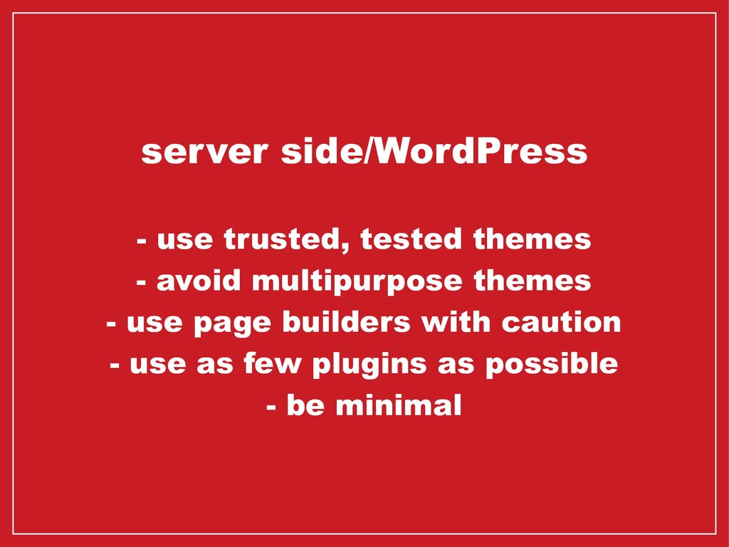 server side/WordPress - use trusted, tested the...