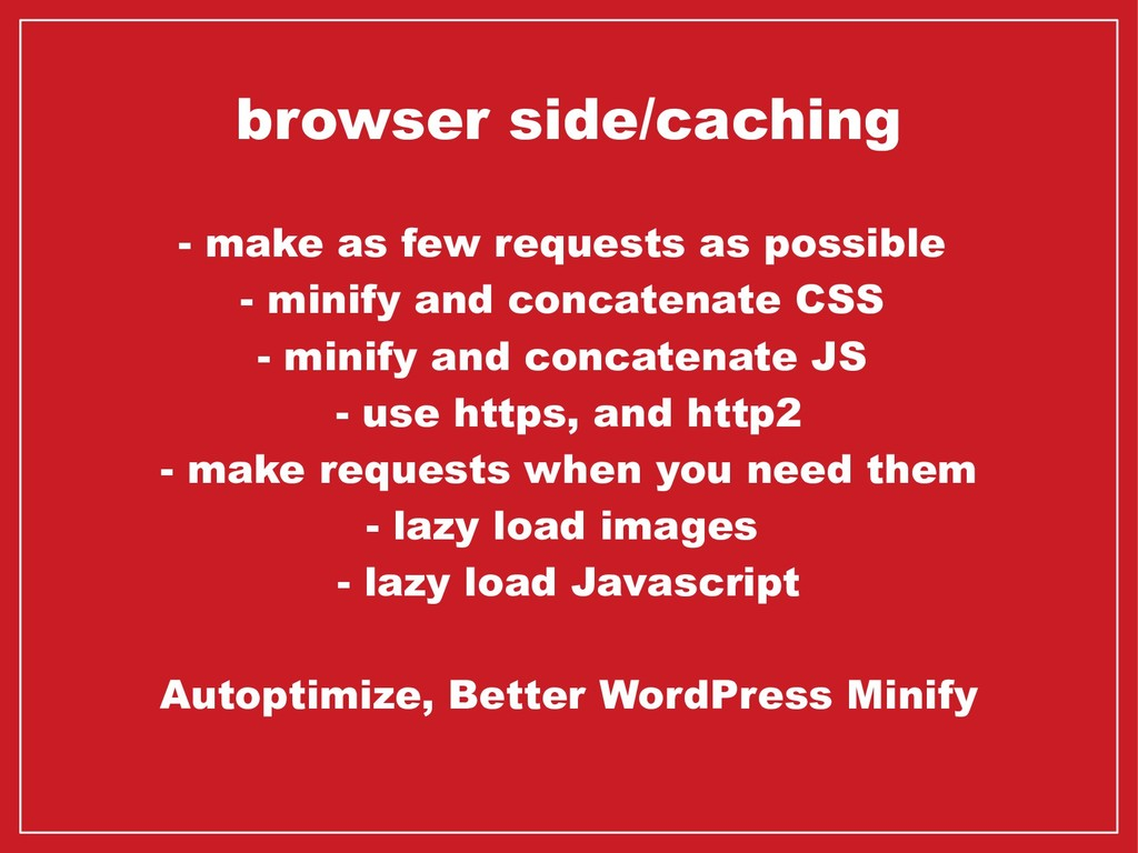 browser side/caching - make as few requests as ...