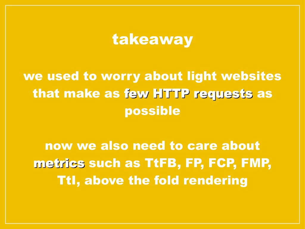 takeaway we used to worry about light websites ...