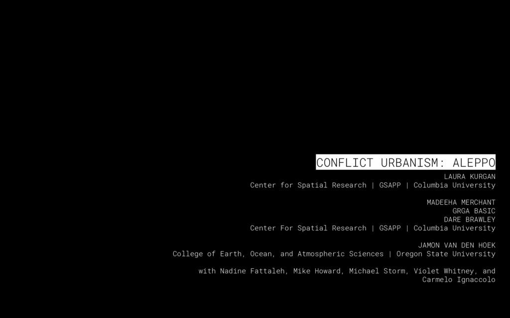 CONFLICT URBANISM: ALEPPO LAURA KURGAN Center f...