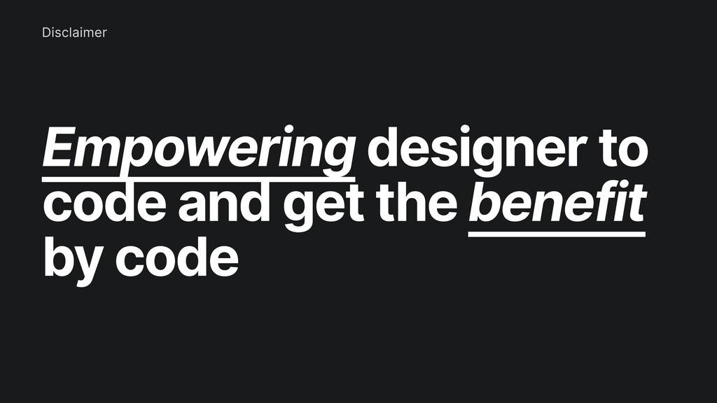 Empowering designer to code and get the benefit...
