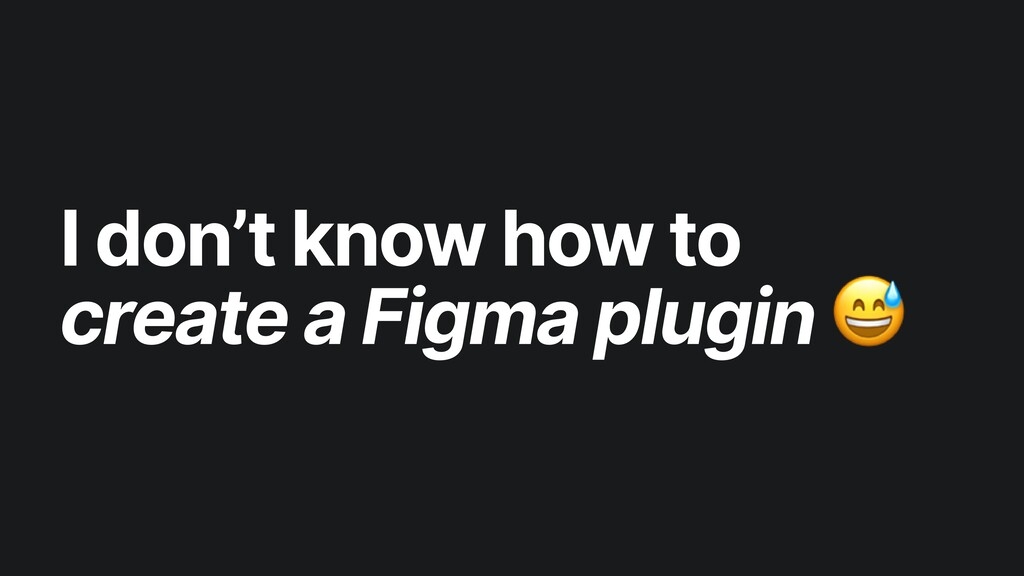 I don't know how to create a Figma plugin