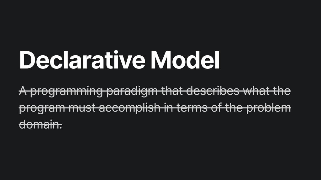 Declarative Model A programming paradigm that d...