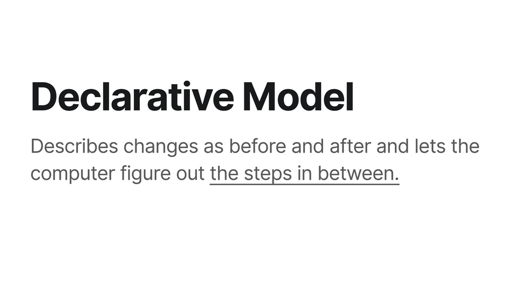Declarative Model Describes changes as before a...