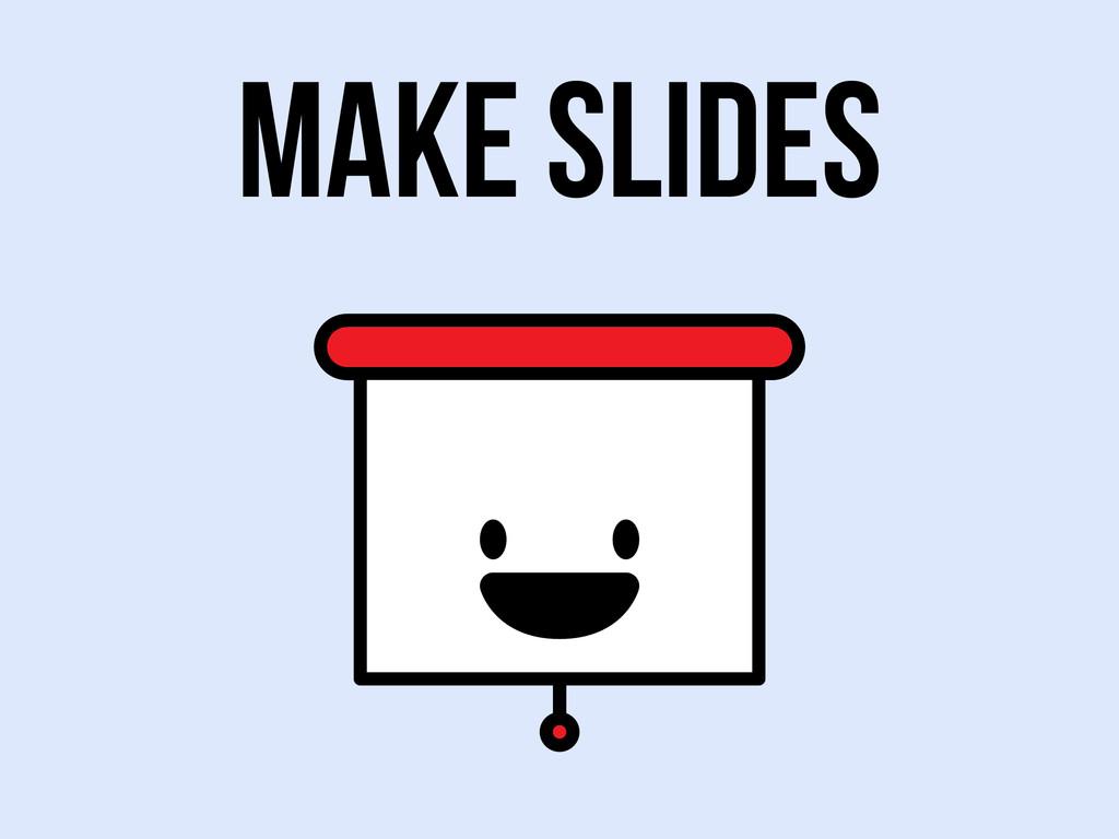 make slides
