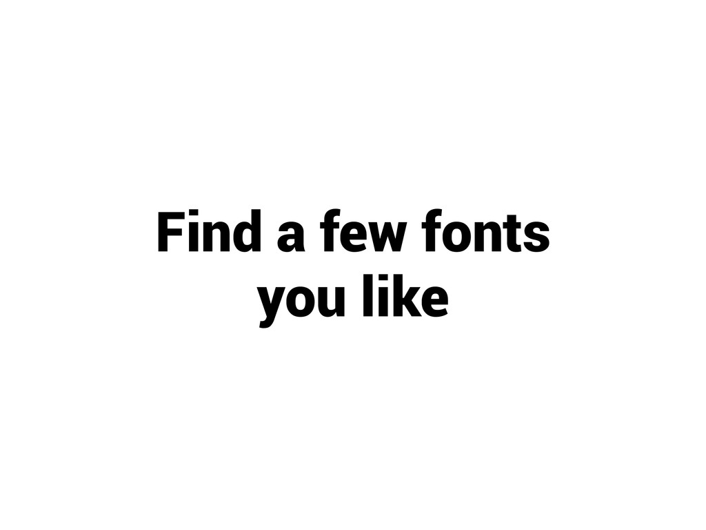 Find a few fonts you like