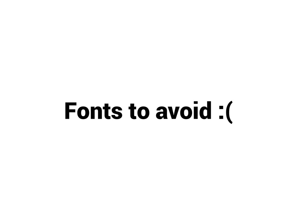 Fonts to avoid :(