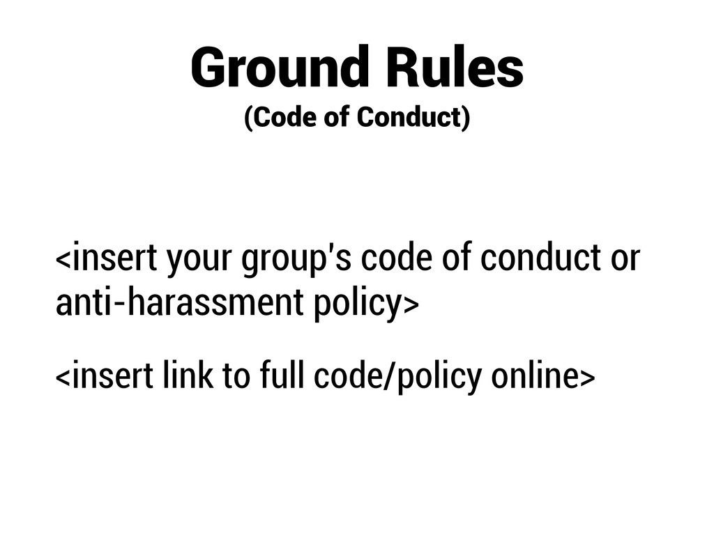 Ground Rules (Code of Conduct) <insert your gro...