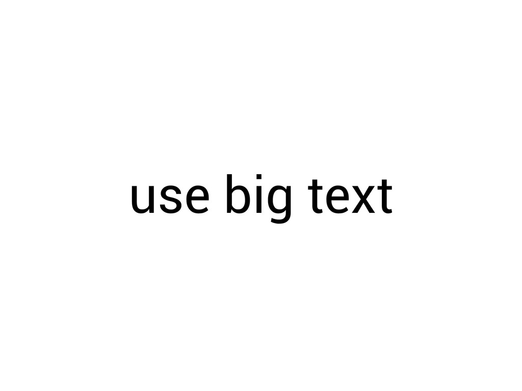 use big text