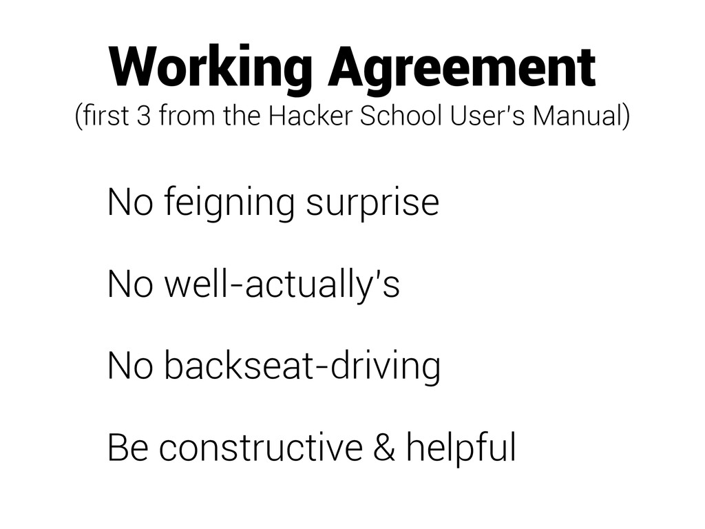 Working Agreement (first 3 from the Hacker Schoo...