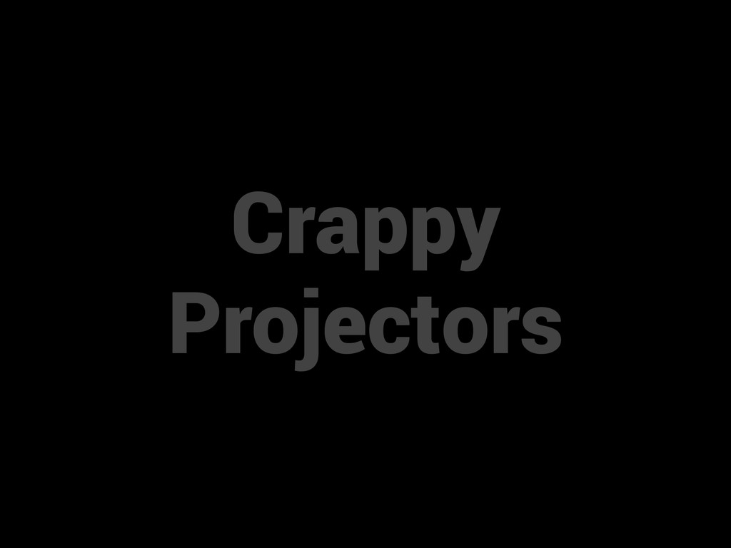 Crappy Projectors