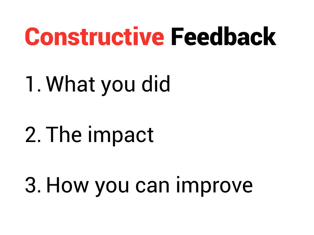 Constructive Feedback 1. What you did 2. The im...