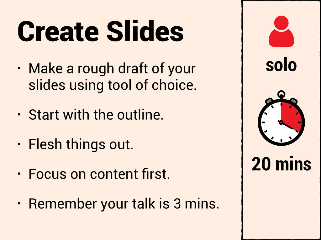 Create Slides • Make a rough draft of your slid...
