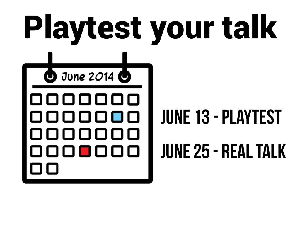 Playtest your talk June 13 - playtest June 25 -...