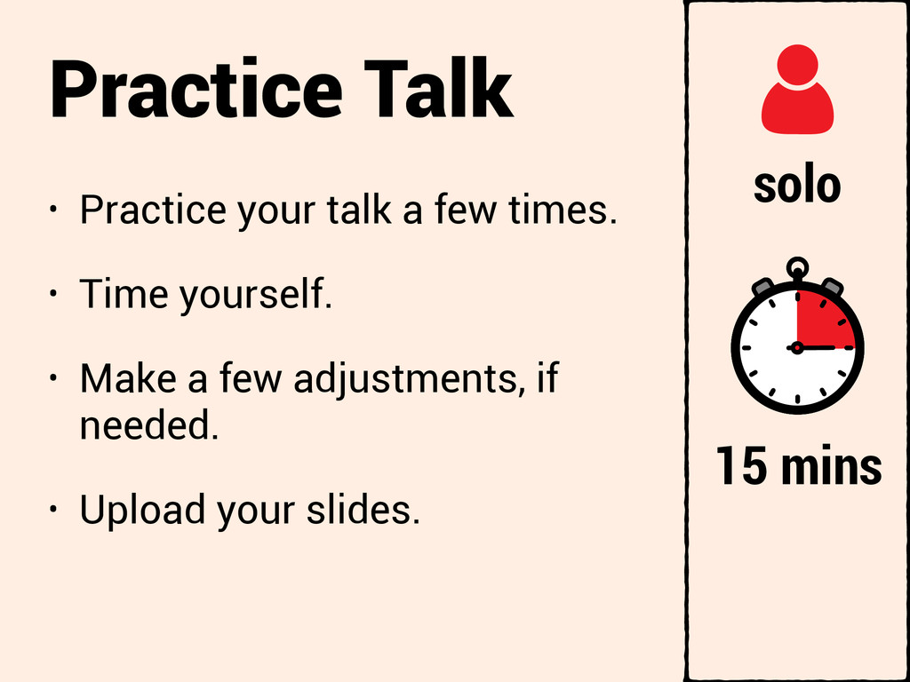 Practice Talk • Practice your talk a few times....