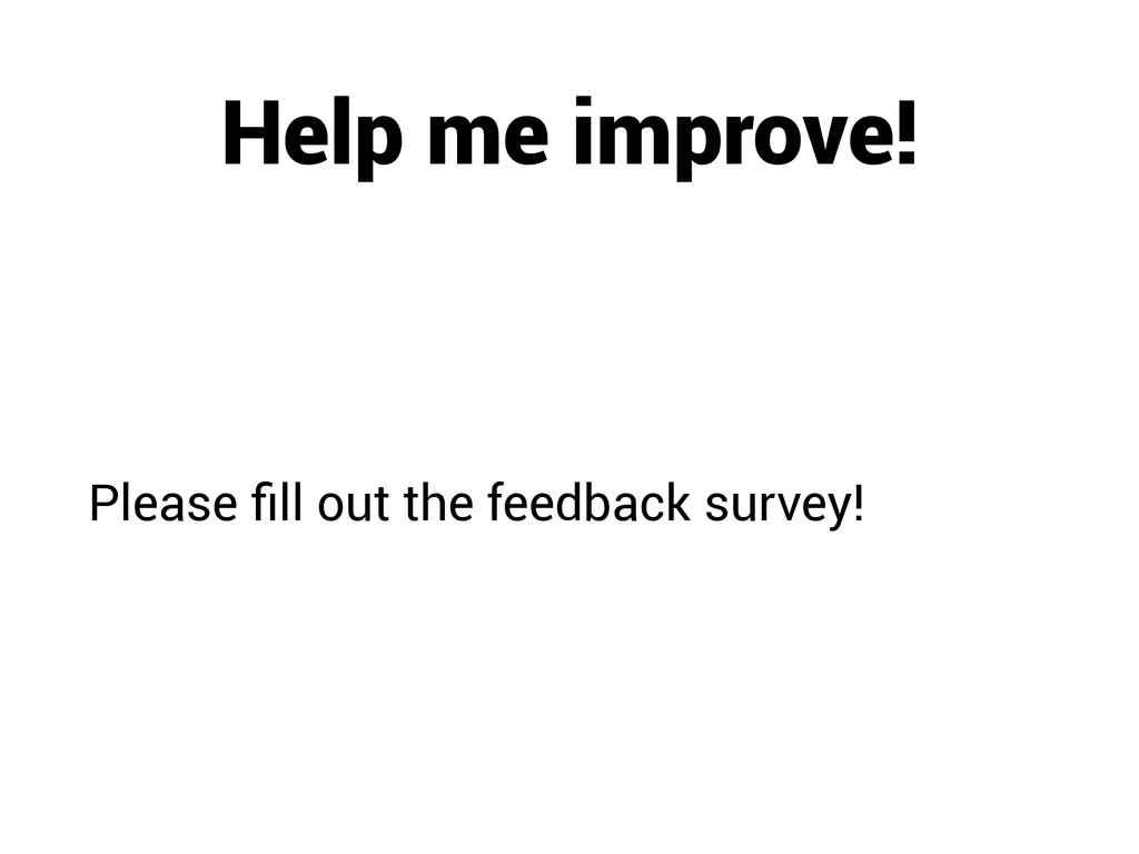 Help me improve! Please fill out the feedback su...