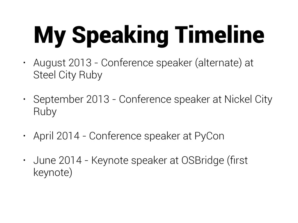 My Speaking Timeline • August 2013 - Conference...