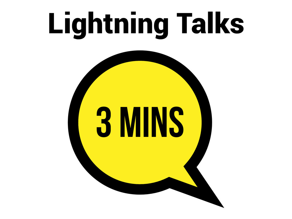 Lightning Talks 3 mins