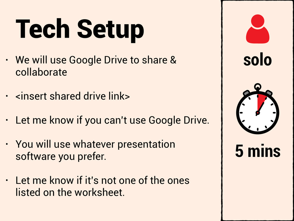 Tech Setup • We will use Google Drive to share ...