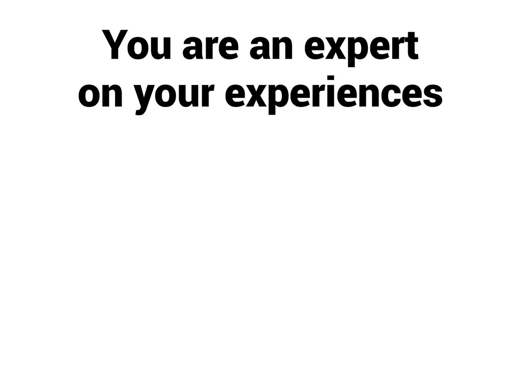 You are an expert on your experiences