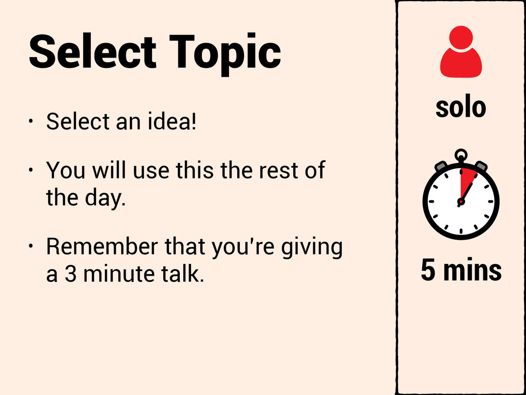 Select Topic • Select an idea! • You will use t...