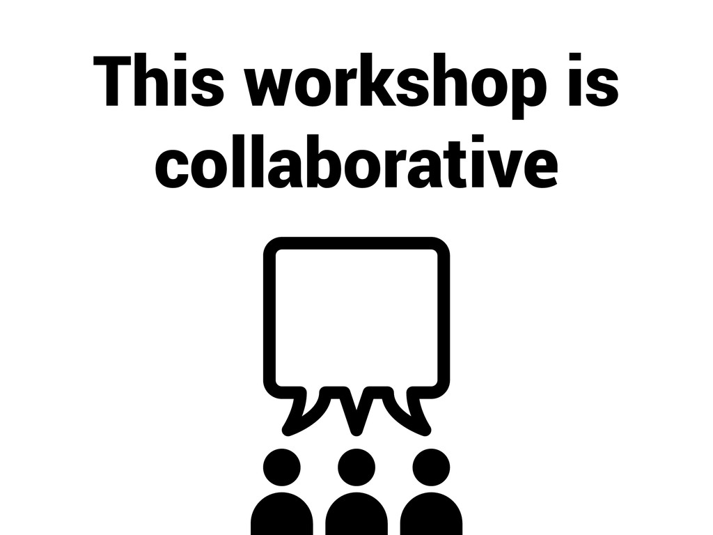 This workshop is collaborative
