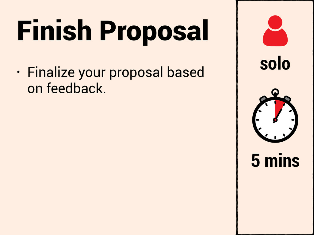 Finish Proposal • Finalize your proposal based ...