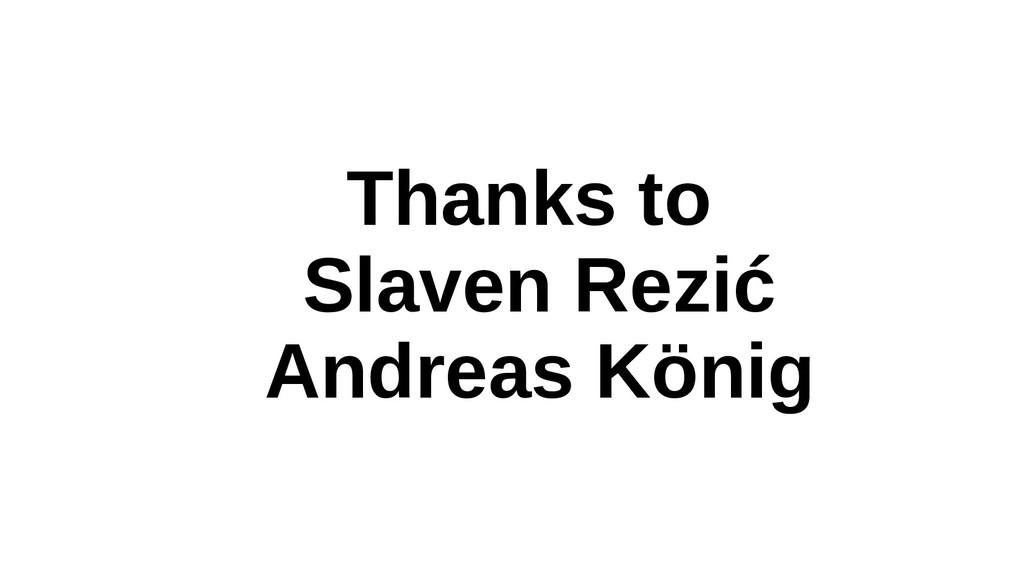 Thanks to Slaven Rezić Andreas König