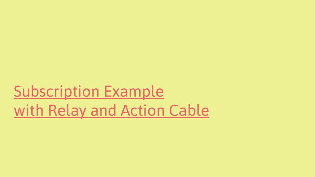 Subscription Example with Relay and Action Cable