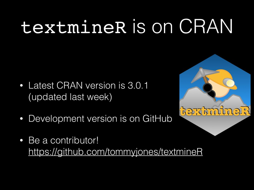 textmineR is on CRAN • Latest CRAN version is 3...