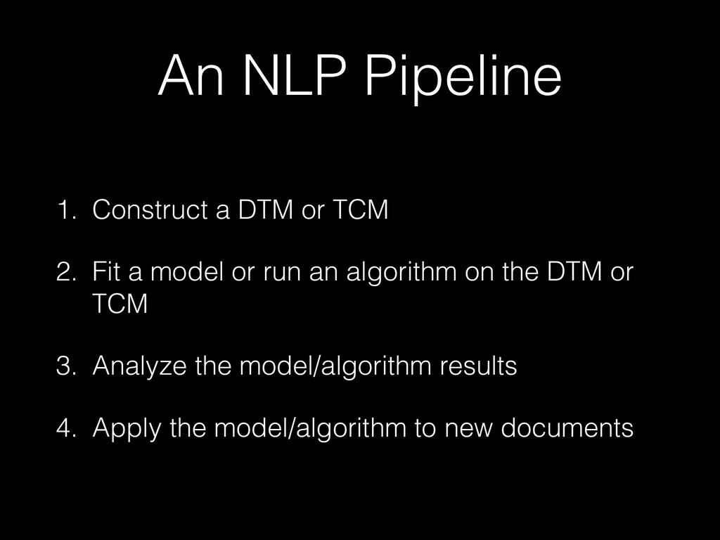 An NLP Pipeline 1. Construct a DTM or TCM 2. Fi...