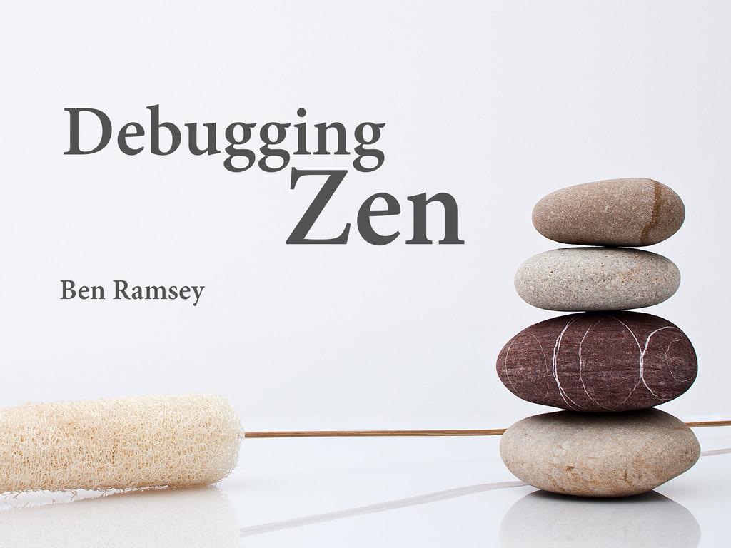 Debugging Zen Ben Ramsey