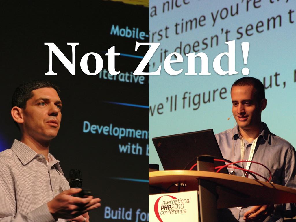 Not Zend!