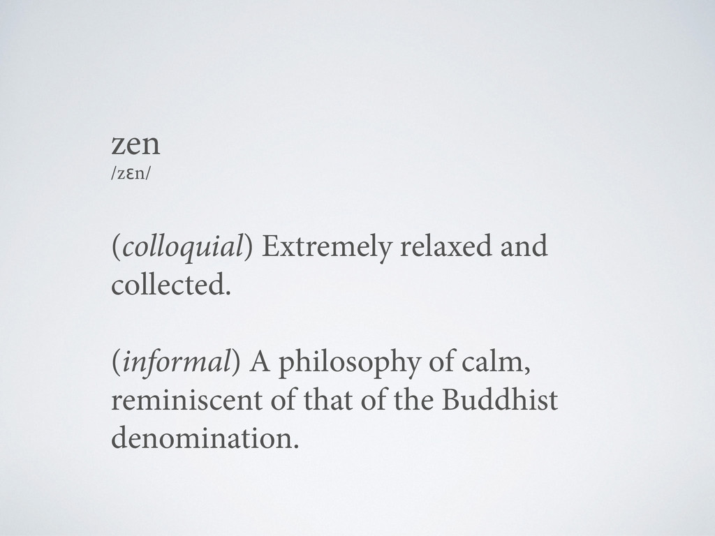 (colloquial) Extremely relaxed and collected. (...