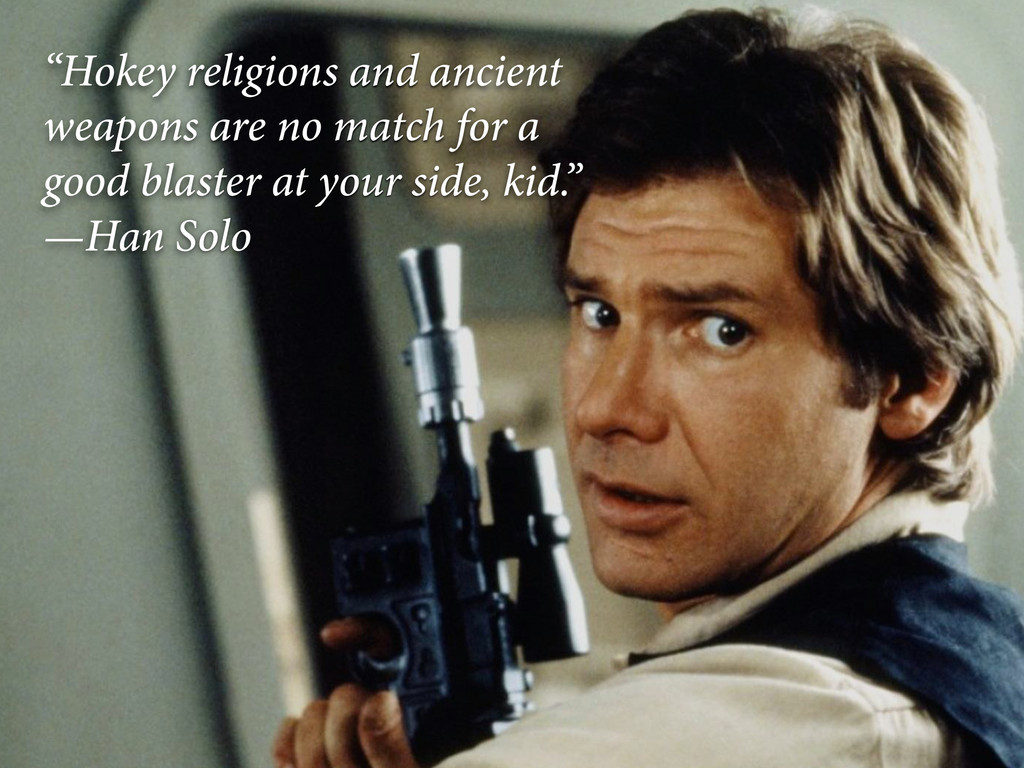 """""""Hokey religions and ancient weapons are no mat..."""
