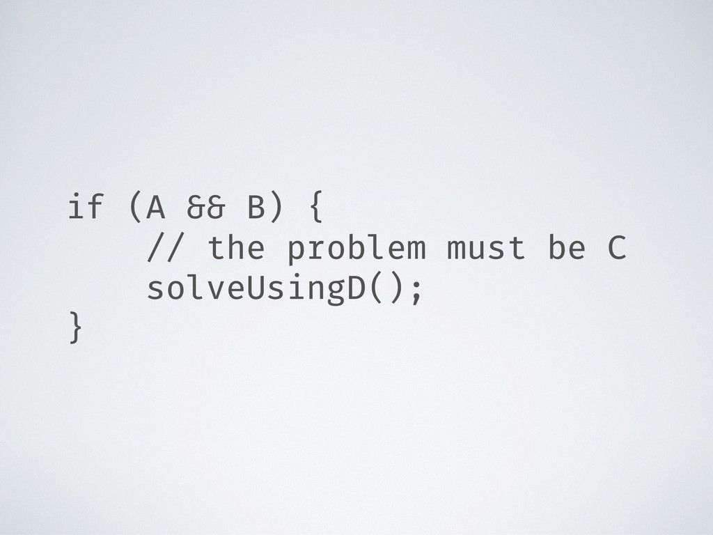 if (A && B) { // the problem must be C solveUsi...