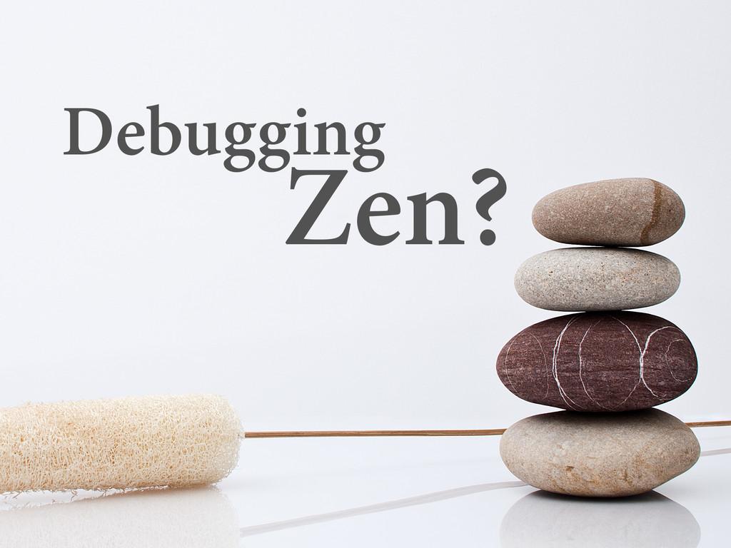 Debugging Zen?