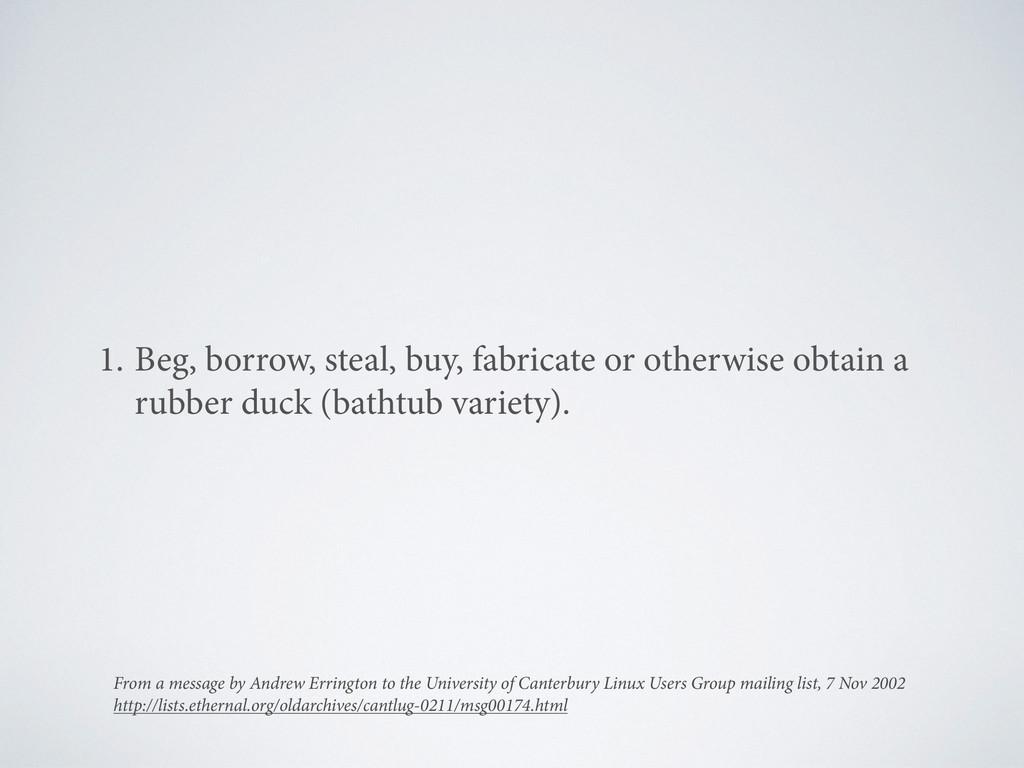 1. Beg, borrow, steal, buy, fabricate or otherw...